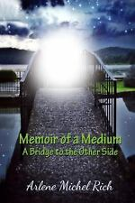 Memoir of a Medium : A Bridge to the Other Side by Arlene Rich (2013, Paperback)