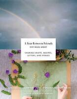 """Year Between Friends: Crafts, Recipes, and Stories '""""Crafts, Recipes, and Storie"""