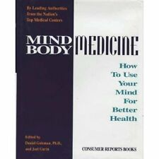 Mind Body Medicine: How to Use Your Mind for Bette