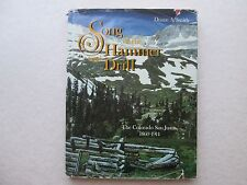 SONG OF THE HAMMER AND DRILL by Duane S. Smith COLORADO SAN JUANS 1860-1914 hcdj