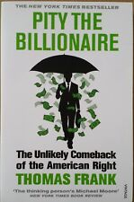 Pity the Billionaire: The Unlikely Comeback of the American Right by Thomas Fra…