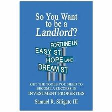 So You Want to Be a Landlord? by Samuel R., III Siligato (2013, Paperback)