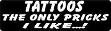 TATTOOS THE ONLY PRICKS I LIKE...! HELMET STICKER HARD HAT STICKER