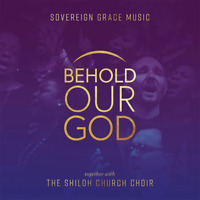 Sovereign Grace Music • Shiloh Church Choir • Behold Our God CD 2019 •• NEW ••