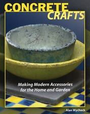 Concrete Crafts: Making Modern Accessories for the Home and Garden, Alan Wycheck