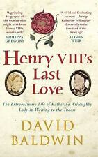 Henry VIII's Last Love: The Extraordinary Life of Katherine Willoughby,