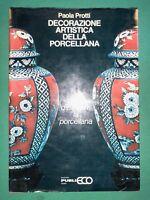 Paola Protti - Decorazione artistica della porcellana - 1981, Edizioni PubliEco