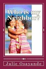 Who Is My Neighbor? by Julie Osayande (2014, Paperback)