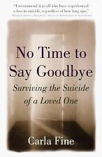 No Time to Say Goodbye: Surviving the Suicide of a Loved One by Carla Fine...