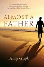 Almost A Father: A Memoir of Male Infertility; A Love Story About My Soulmate,