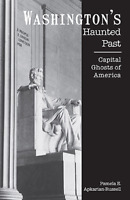 Washington's Haunted Past: Capital Ghosts of America [Haunted America] [DC]