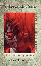 The Pandora's Box Trilogy : Book Three: Fate and Rebirth by Adam Teachout...