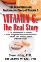 Vitamin C : The Real Story: The Remarkable and Controversial Healing Factor, ...