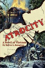 Atrocity : A Novel of Vietnam by Walter Ronaghan (2005, Paperback)