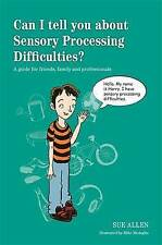 Can I Tell You About Sensory Processing Difficulties?: A Guide for Friends, Fami