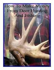 NEW How To Make Money From Deer Hunting And Fishing by Alan W. Jackson