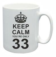 33rd Novelty Birthday Gift Present Tea Mug Keep Calm Your Only 33 Coffee Cup