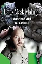 Latex Mask Making : A Workshop with Russ Adams: By Adams, Russ