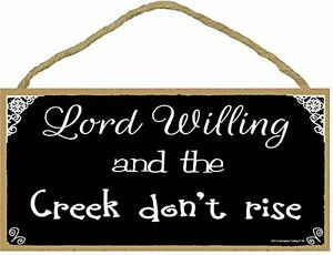 """Southern Lord Willing And The Creek Don't Rise Black & White SIGN Plaque 5X10"""""""