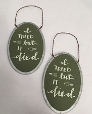 Garden Sign I Tried But It Died SET OF 2 Humorous Funny Tin Hanging Signs #885