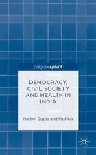 Democracy, Civil Society and Health in India by Madhvi Gupta and Pushkar...