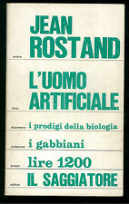 ROSTAND JEAN L'UOMO ARTIFICIALE IL SAGGIATORE 1971 I GABBIANI 91 BIOLOGIA