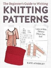 The Beginner's Guide to Writing Knitting Patterns by Atherley *NEW & FREE SHIP