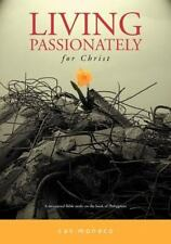 Living Passionately for Christ : A Devotional Bible Study on Philippians by...