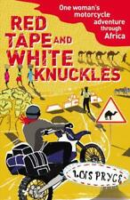 Red Tape and White Knuckles: One Woman's Motorcycle Adventure through Africa by