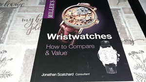 Miller's Wristwatches How to Compare & Value By Jonathan Scatchard 2005