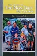 The Secret of the Non Diet for Children : Educate Yourself - Teach Your...
