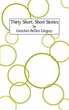 Thirty Short, Short Stories by Gretchen BeDen Gregory (2013, Paperback)