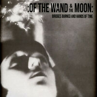Of The Wand And The Moon - Bridges Burned And Hands Of Ti (2020 - EU - Original)
