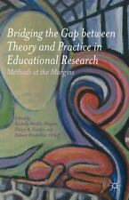 Bridging the Gap Between Theory and Practice in Educational Research: Methods at