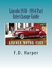 Lincoln 1938 - 1954 Part Interchange Guide by F. D. Harper (2016, Paperback)