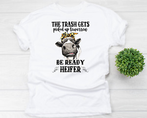 The Trash Gets Picked Up Tomorrow Be Ready Heifer Cow Funny T Shirt Adult Unisex