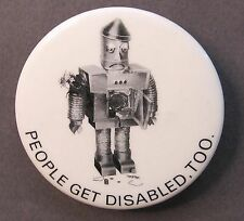 ROBOT pinback button PEOPLE GET DIASABLED TOO