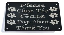 PLEASE CLOSE THE GATE DOGS ABOUT ENGRAVED PLAQUE GATE SIGN 125MM X 75MM PET