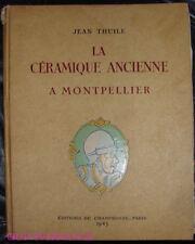 LA CERAMIQUE ANCIENNE DE MONTPELLIER - JEAN THUILE.EDITIONS DE CHAMPROSAY 1943.