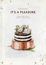 It's a Pleasure: Sweet Treats without Gluten, Dairy, and Refined Sugar: B...