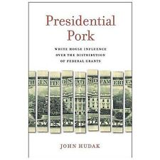 Presidential Pork: White House Influence over the Distribution of Federal Gra...