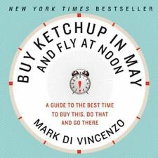 Buy Ketchup in May and Fly at Noon: A Guide to the Best Time to Buy This, Do Tha