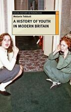 Making Youth : A History of Youth in Modern Britain: By Tebbutt, Melanie