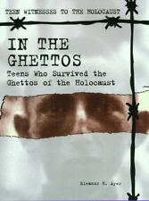 In the Ghettos: Teens Who Survived the Ghettos of the Holocaust (Teen Witnesses