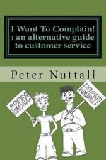 I Want to Complain - An Alternative Guide to Customer Service by Peter...
