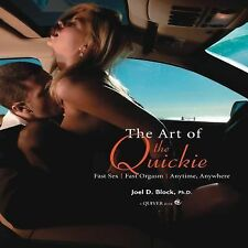 Art of the Quickie: Fast Sex/Fast Orgasm/Anytime, Anywhere.  by Joel D. Block