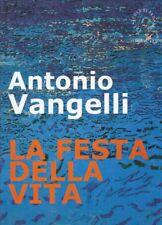 LA FESTA DELLA VITA ANTONIO VANGELLI SPIRALI ED. ARTE ILLUSTRATA G7