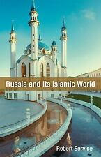 Russia and Its Islamic World by Robert Service (2017, Hardcover)