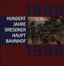 Hundert Jahre Dresdner Hauptbahnhof, 1898 - 1998.,Eine Gemeinschaftsproduktion d