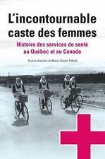 L'incontournable caste des femmes: histoire des services de santé au Québec et